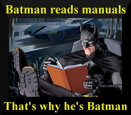 Batman reads manuals. That's why he's Batman.