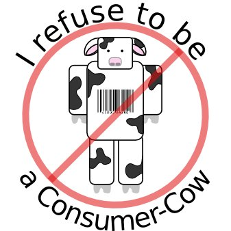 I Refuse to be a Consumer Cow!