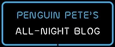 Penguin Pete's all-night blog